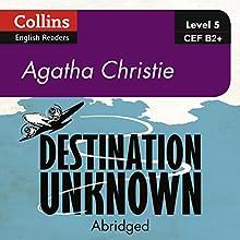 Destination Unknown: B2+ Collins Agatha Christie ELT Readers Audiobook by Agatha Christie Narrated by Gabrielle Glaister