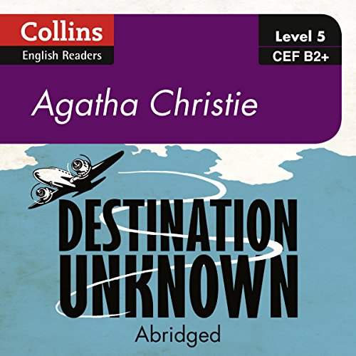 Destination Unknown: B2+ Collins Agatha Christie ELT Readers