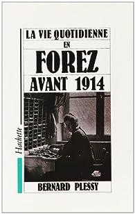 La vie quotidienne en Forez avant 1914 par Bernard Plessy
