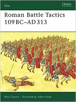Roman Battle Tactics 109BC-AD313 (Elite): Ross Cowan, Adam Hook ...