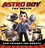 Our Friends the Robots (Astro Boy (Price Stern Sloan)) by Kirsten Mayer (2009-09-03)