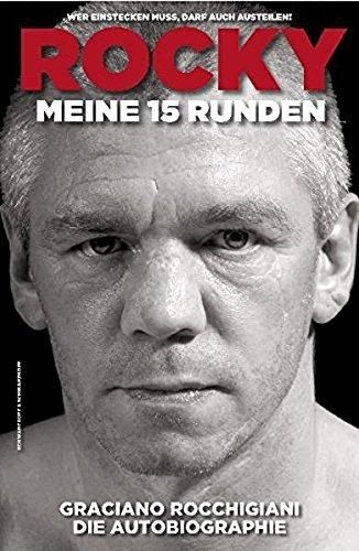 Rocky - Meine 15 Runden. Die Autobiographie: Wer einstecken muss, darf auch austeilen