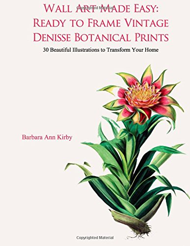 Read Online Wall Art Made Easy: Ready to Frame Vintage Denisse Botanical Prints: 30 Beautiful Illustrations to Transform Your Home (Volume 1) pdf