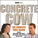Concrete Cow: The Complete First Series Radio/TV Program by  BBC Audiobooks Ltd Narrated by Robert Webb, Olivia Colman