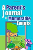 A Parent's Journal of Memorable Events, Amazing Parenting Journals, 1494843757