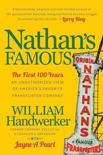 Nathan's Famous: The First 100 Years of America's Favorite Frankfurter Company (Fast Food Franchise)