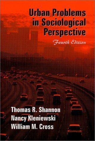 Urban Problems in Sociological Perspective (4th, 02) by Shannon, Thomas R - Kleniewski, Nancy - Cross, William M [Paperback (2001)]