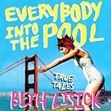 Everybody into the Pool: True Tales Audiobook by Beth Lisick Narrated by Erin Bennett