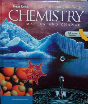 Glencoe Chemistry: Matter and Change Teacher Wraparound Edition California Edition