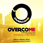 Overcome: A 90-Day Jump Start to Developing a Healthy Lifestyle | Drew Kyndall Ross