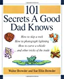 101 Secrets a Good Dad Knows, Sue Ellin Browder and Walter Browder, 1558537198