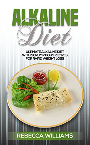 (Alkaline Diet Cookbook: Ultimate Alkaline Diet with Scrumptious Recipes for Rapid Weight Loss)