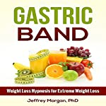 Gastric Band: Weight Loss Hypnosis for Extreme Weight Loss | Jeffrey Morgan PhD