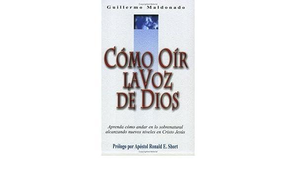 Cómo Oír la Voz de Dios (Spanish Edition): Guillermo Maldonado: 9781592720156: Amazon.com: Books