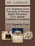 U. S. Supreme Court Transcript of Record Asiatic Petroleum Co V. Insular Collector of Customs, , 1244971138