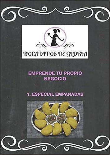 Emprende Tu Propio Negocio: Espacial Empanadas (Spanish Edition): Gloria Rosario Galindo Vanegas, Gloria Rosario Galindo Vanegas, Karen Tatiana Gonzalez ...