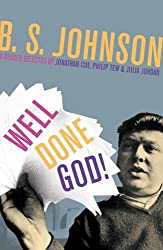 Well Done God!: Selected Prose and Drama of B. S. Johnson