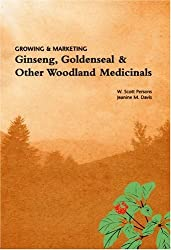 Growing & Marketing Ginseng, Goldenseal & Other Woodland Medicinals