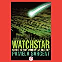 Watchstar: Watchstar Trilogy, Book 1 Audiobook by Pamela Sargent Narrated by Angele Masters