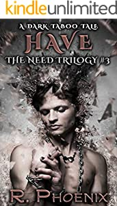 Have: A Dark Taboo Tale: The Need Trilogy #3