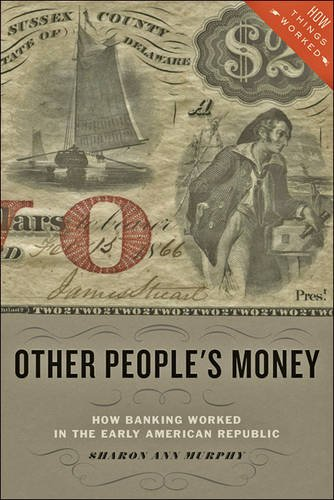 Read Online Other People's Money: How Banking Worked in the Early American Republic (How Things Worked) PDF