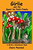 Girlie and the Quest to for Pedi's Family (Girlie Adventures) (Volume 2)