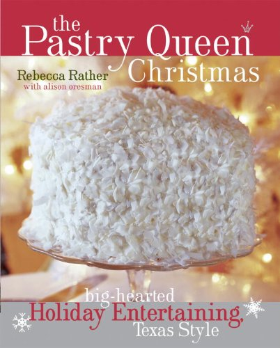 The Pastry Queen Christmas: Big-Hearted Holiday Entertaining, Texas Style by Rebecca Rather, Alison Oresman