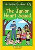 The Healthy Thinking Kids in the Junior Heart Squad, Janice Barry, 1494300052