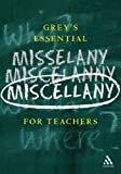 Greys Essential Miscellany for Teachers, Grey, Duncan, 0826474918