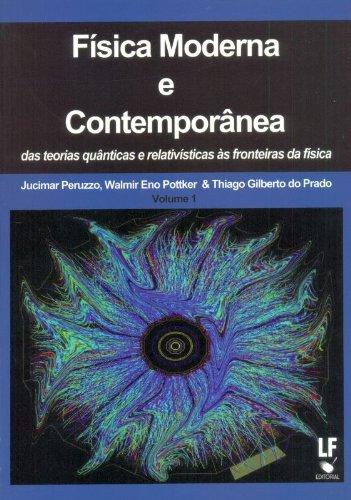 Física Moderna e Contemporânea. Das Teorias Quânticas e Relativística às Fronteiras da Física
