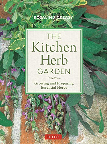 The Kitchen Herb Garden: Growing and Preparing Essential Herbs (Edible Garden Series) by Rosalind Creasy