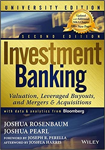 Investment Banking: Valuation, Leveraged Buyouts, and Mergers and Acquisitions, 2nd Edition Joshua Pearl and Joshua Rosenbaum