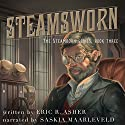 Steamsworn: Steamborn, Book 3 Audiobook by Eric Asher Narrated by Saskia Maarleveld