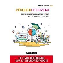 L'école du cerveau: De Montessori, Freinet et Piaget aux sciences cognitives (Psy-Théories, débats, synthèses t. 15) (French Edition)