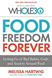 img - for Food Freedom Forever: Letting Go of Bad Habits, Guilt, and Anxiety Around Food by the Co-Creator of the Whole30 book / textbook / text book