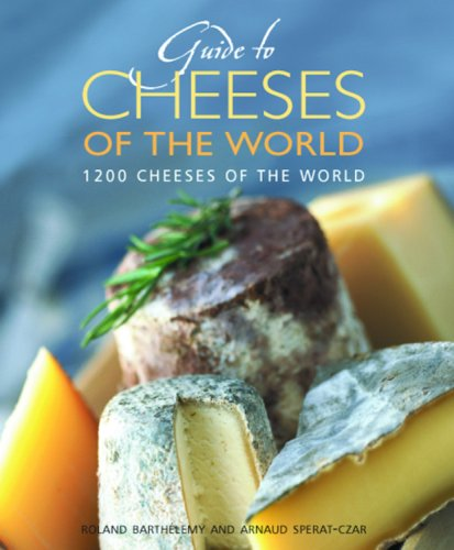Guide to Cheeses of the World: 1200 Cheeses of the World (Hachette Food & Wine)