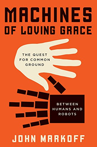 Machines of Loving Grace: The Quest for Common Ground Between Humans and Robots ePub fb2 ebook