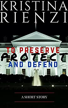 To Preserve, Protect and Defend: A Short Story by [Rienzi, Kristina]