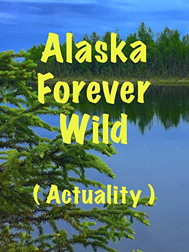 Alaska Forever Wild