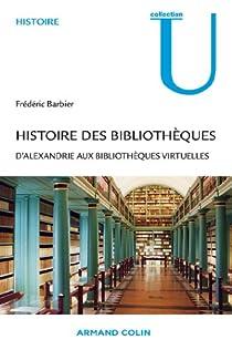 Histoire des bibliothèques. D'Alexandrie aux bibliothèques virtuelles par Barbier