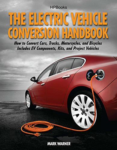 The Electric Vehicle Conversion Handbook: How to Convert Cars, Trucks, Motorcycles, and Bicycles --  Includes EV Components, Kits, and Project -