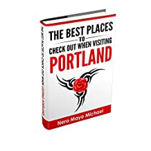 Portland(19 Languages):The BEST Places To Check Out When Visiting Portland: Your Insiders Guide Book to the City of Portland and Weird, Funky Storms