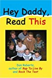 Hey Daddy, Read This, Don Roberts, 0595303137