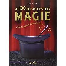 Les 100 meilleurs tours de magie: Tous les gestions, étape par étape
