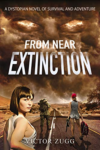 From Near Extinction: A Dystopian Novel of Survival and Adventure by [Zugg, Victor]