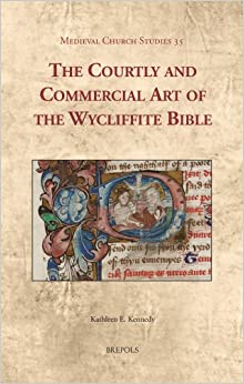 The Courtly and Commercial Art of the Wycliffite Bible (Medieval Church Studies)