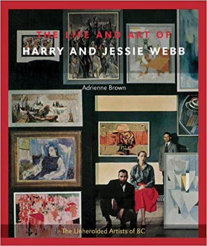 Download online The Life and Art of Harry and Jessie Webb (Unheralded Artists of BC) PDF