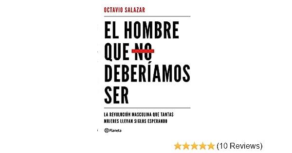 Amazon.com: El hombre que no deberíamos ser: La revolución masculina que tantas mujeres llevan siglos esperando (Spanish Edition) eBook: Octavio Salazar: ...