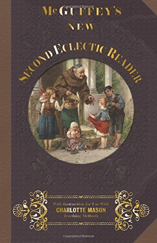 McGuffey's Second Eclectic Reader: With Instructions for Use with Charlotte Mason Teaching Methods (McGuffey Readers (1857 edition)) (Volume 2)