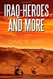 Iraq-Heroes and More, David W. Mays, 1609767357